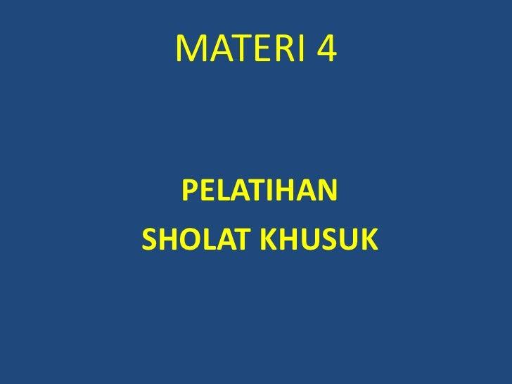 MATERI4<br />PELATIHAN<br />SHOLATKHUSUK<br />