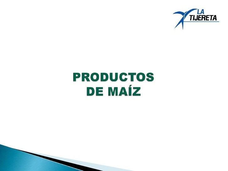 PRODUCTOSDE MAÍZ<br />