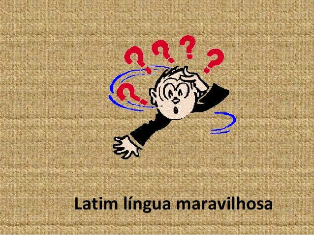 Latim língua maravilhosa
