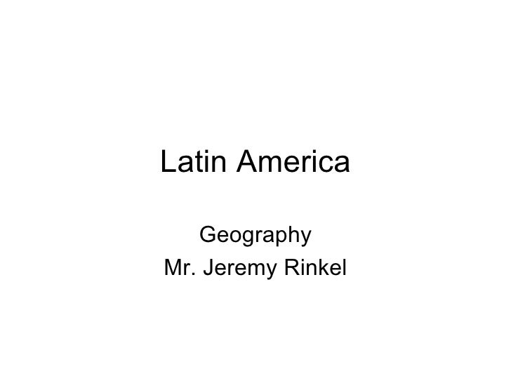 Latin America Geography Mr. Jeremy Rinkel