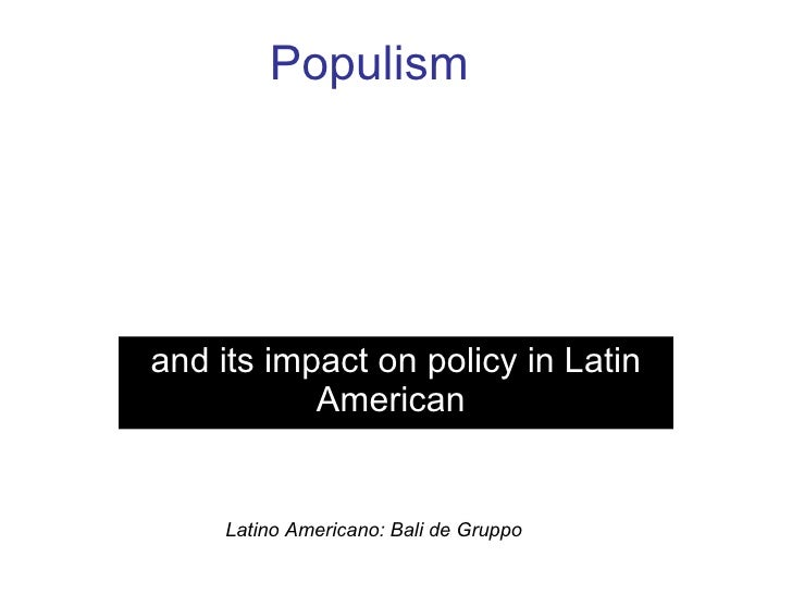 Populism   and its impact on policy in Latin American  Latino Americano: Bali de Gruppo