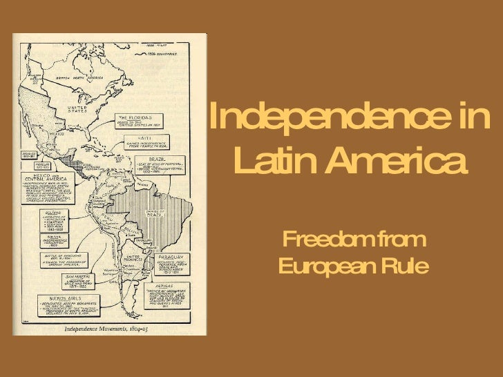 Independence in Latin America Freedom from European Rule