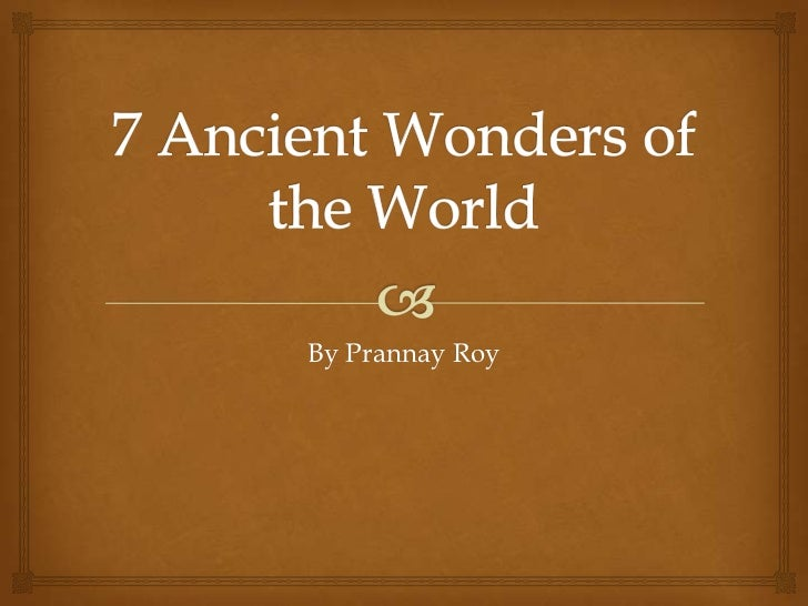 The 7 Ancient and my Modern Wonders of the World