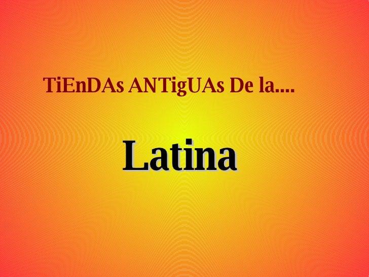 TiEnDAs ANTigUAs De la.... Latina