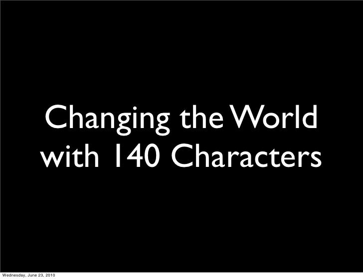 Changing the World                  with 140 Characters   Wednesday, June 23, 2010