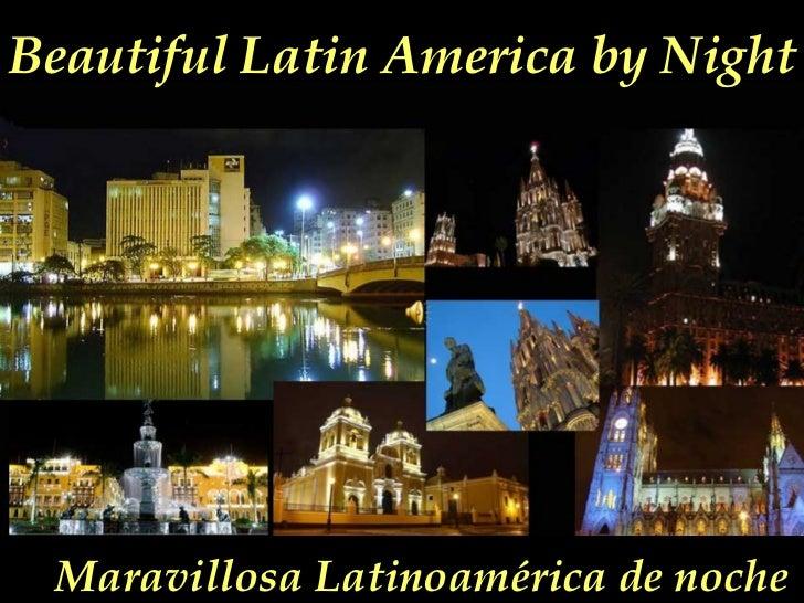 Maravillosa Latinoamérica de noche Beautiful Latin America by Night