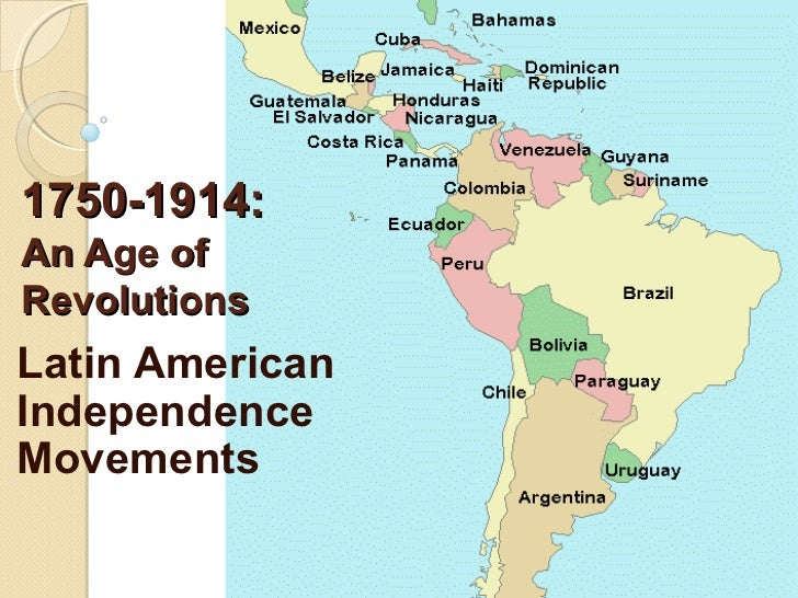 1750-1914:An Age ofRevolutionsLatin AmericanIndependenceMovements