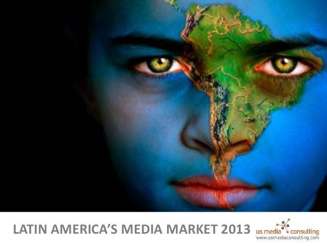 LATIN AMERICA'S MEDIA MARKET 2013