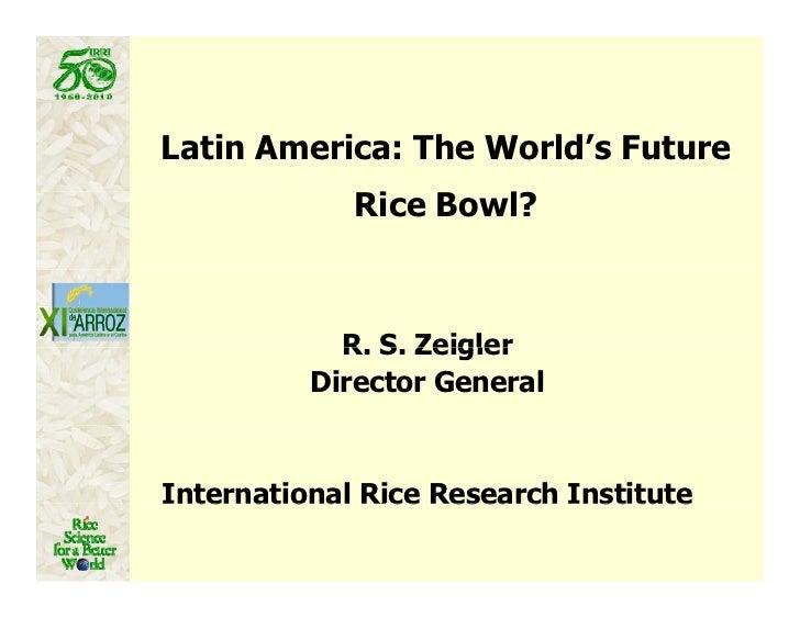 Latin America: The World's Future             Rice Bowl?              i      l?            R. S.            R S Zeigler   ...