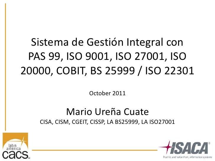 Sistema de Gestión Integral con PAS 99, ISO 9001, ISO 27001, ISO20000, COBIT, BS 25999 / ISO 22301                    Octo...
