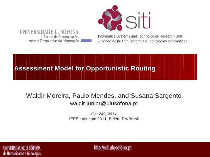 Assessment Model for Opportunistic Routing   Waldir Moreira, Paulo Mendes, and Susana Sargento                waldir.junio...