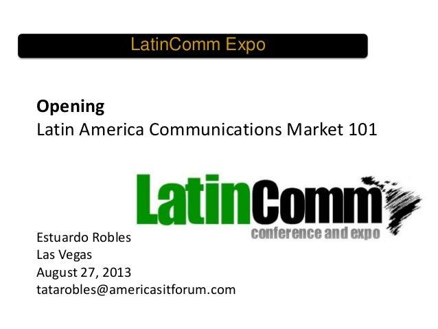 Latin commexpo 2013 las vegas welcome and latin america communications market 101