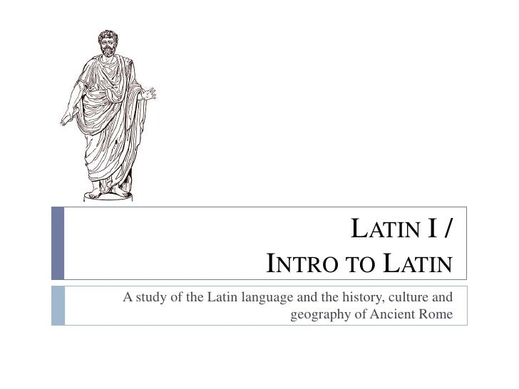 Latin I /Intro to Latin<br />A study of the Latin language and the history, culture and geography of Ancient Rome<br />