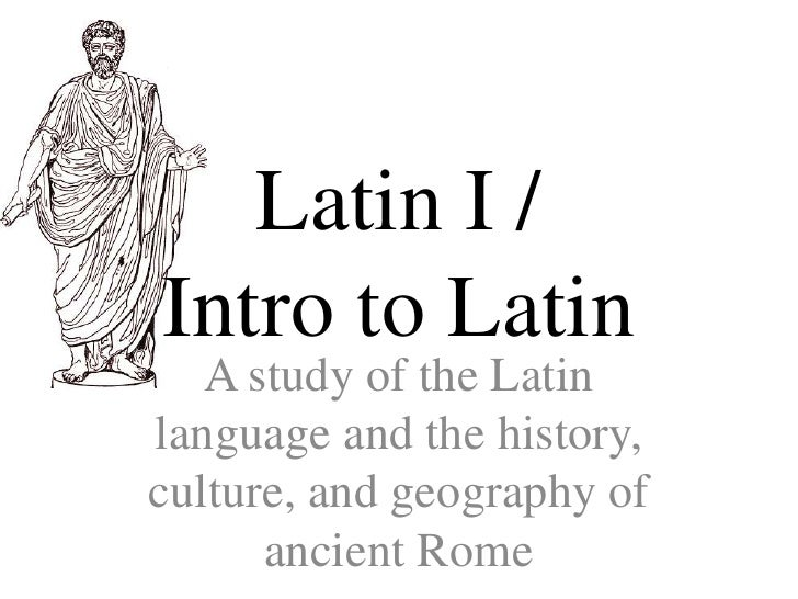 Latin I / Intro to Latin<br />A study of the Latin language and the history, culture, and geography of ancient Rome<br />