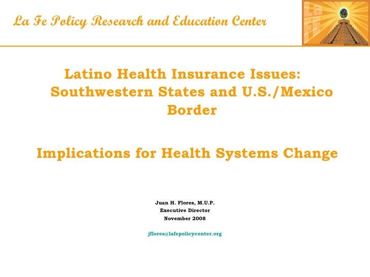 <ul><li>Latino Health Insurance Issues:  Southwestern States and U.S./Mexico Border </li></ul><ul><li>Implications for Hea...