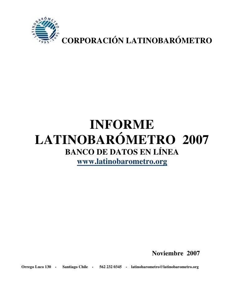 CORPORACIÓN LATINOBARÓMETRO                 INFORME       LATINOBARÓMETRO 2007                        BANCO DE DATOS EN LÍ...