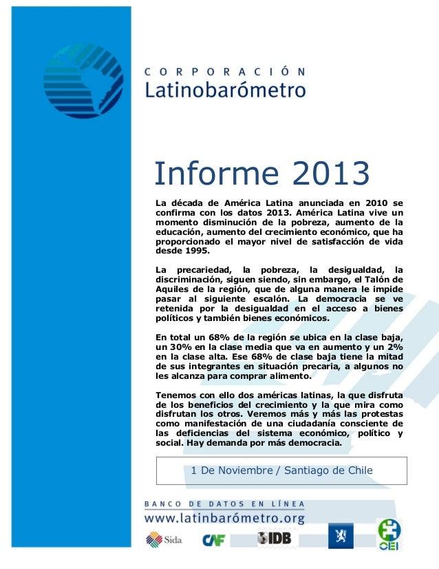 Informe 2013 La década de América Latina anunciada en 2010 se confirma con los datos 2013. América Latina vive un momento ...