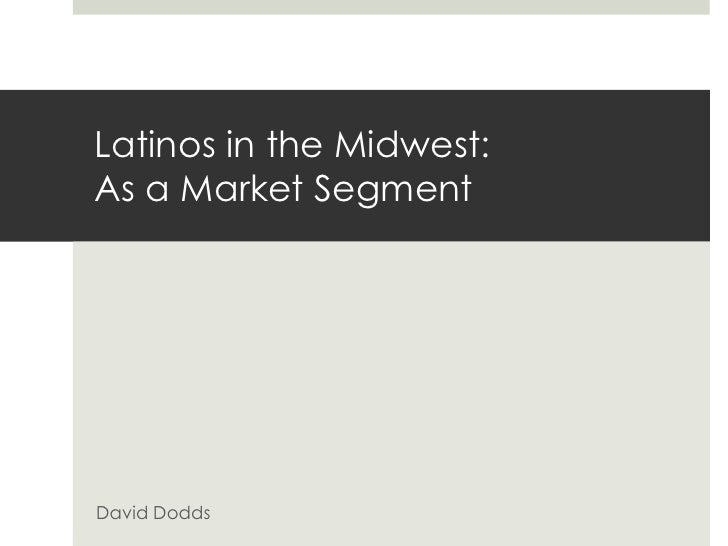 Latinos in the Midwest:As a Market SegmentDavid Dodds