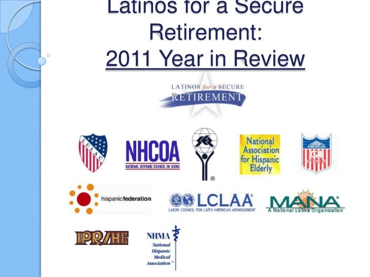 Latinos for a Secure     Retirement:2011 Year in Review