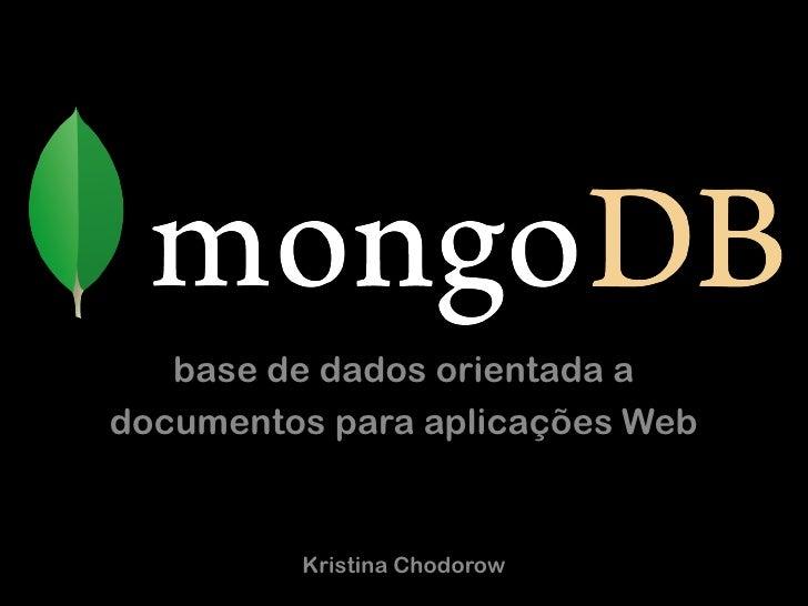 base de dados orientada a documentos para aplicações Web            Kristina Chodorow
