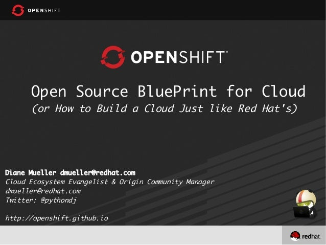 Open Source BluePrint for Cloud (or How to Build a Cloud Just like Red Hat's)  Diane Mueller dmueller@redhat.com Cloud Eco...