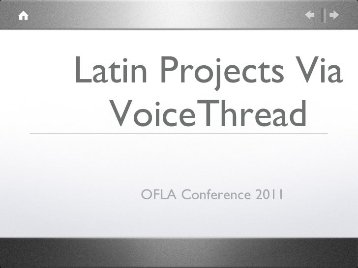 Latin Projects Via VoiceThread <ul><li>OFLA Conference 2011 </li></ul>