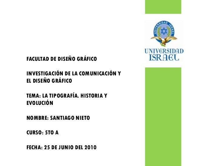 FACULTAD DE DISEÑO GRÁFICO  INVESTIGACIÓN DE LA COMUNICACIÓN Y EL DISEÑO GRÁFICO  TEMA: LA TIPOGRAFÍA. HISTORIA Y EVOLUCIÓ...