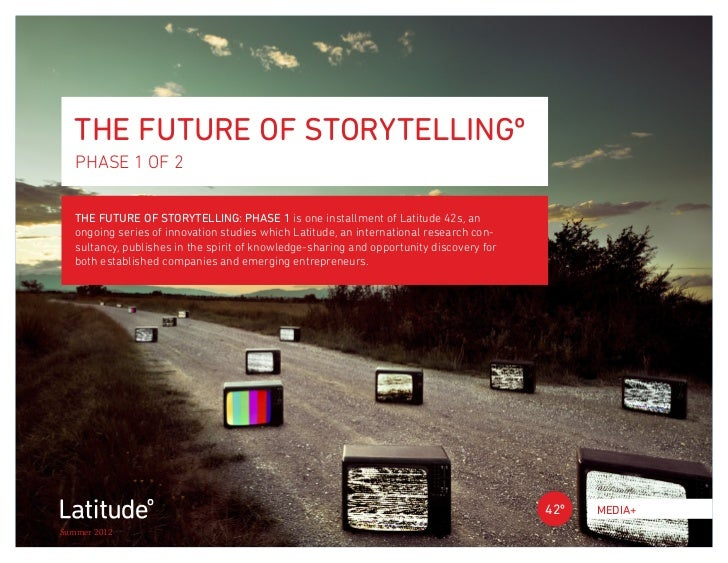 THE FUTURE OF STORYTELLINGº   PHASE 1 OF 2   THE FUTURE OF STORYTELLING: PHASE 1 is one installment of Latitude 42s, an   ...