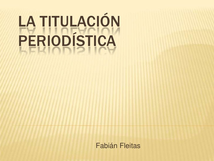LA TITULACIÓNPERIODÍSTICA         Fabián Fleitas