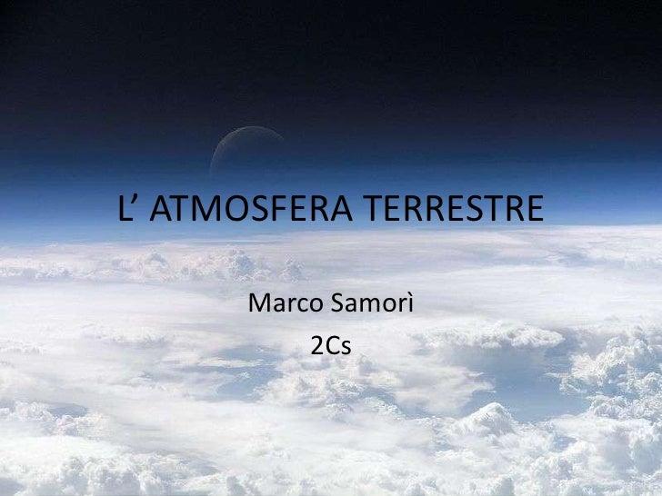 L' atmosfera terrestre Marco Samorì