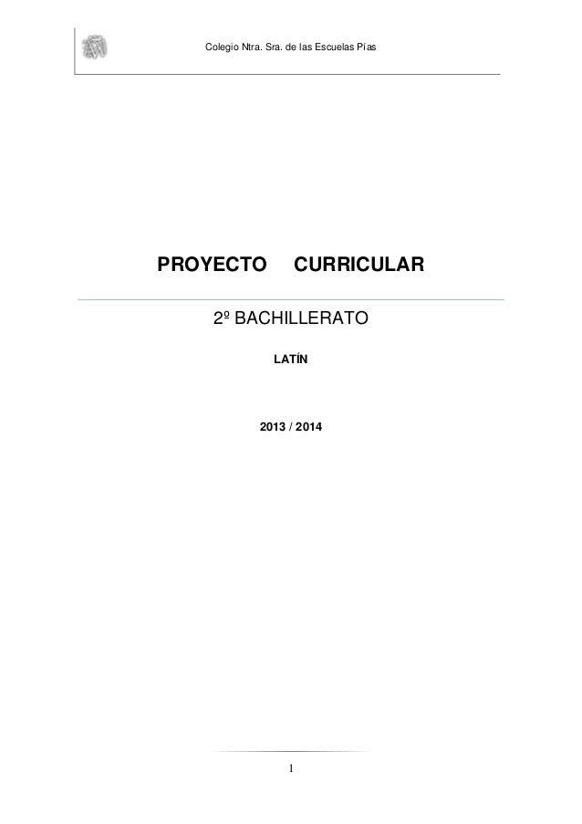 Colegio Ntra. Sra. de las Escuelas Pías 1 PROYECTO CURRICULAR 2º BACHILLERATO LATÍN 2013 / 2014