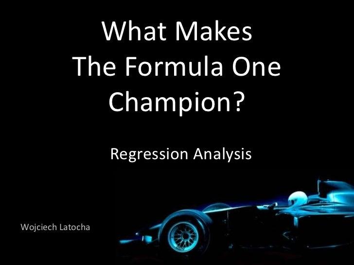 What Makes           The Formula One             Champion?                   Regression AnalysisWojciech Latocha