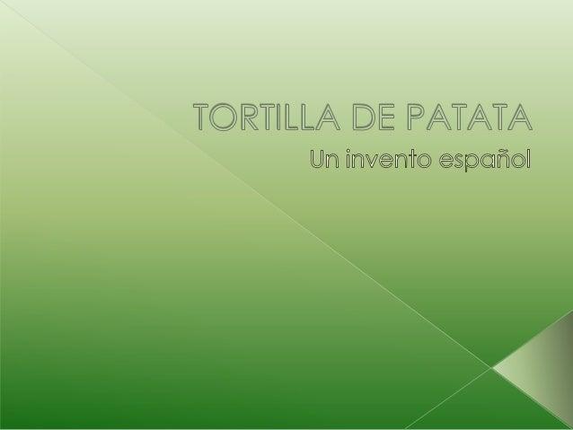   La tortilla de patatas o tortilla española — llamada en Argentina y Uruguay tortilla de papas— es una tortilla (es deci...