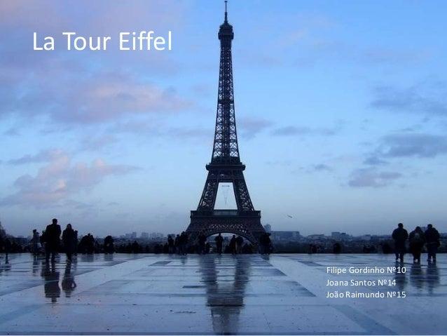 La Tour EiffelFilipe Gordinho Nº10Joana Santos Nº14João Raimundo Nº15
