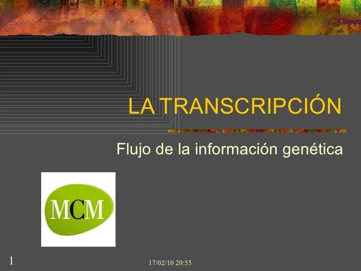 LA TRANSCRIPCIÓN Flujo de la información genética