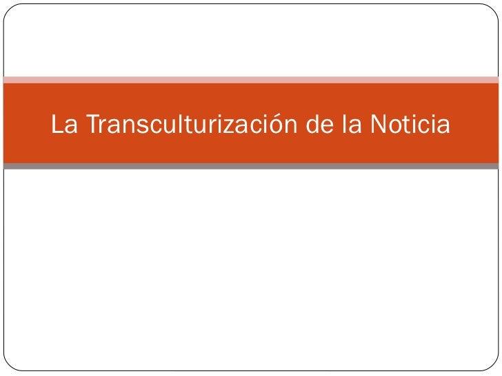 La Transculturización de la Noticia