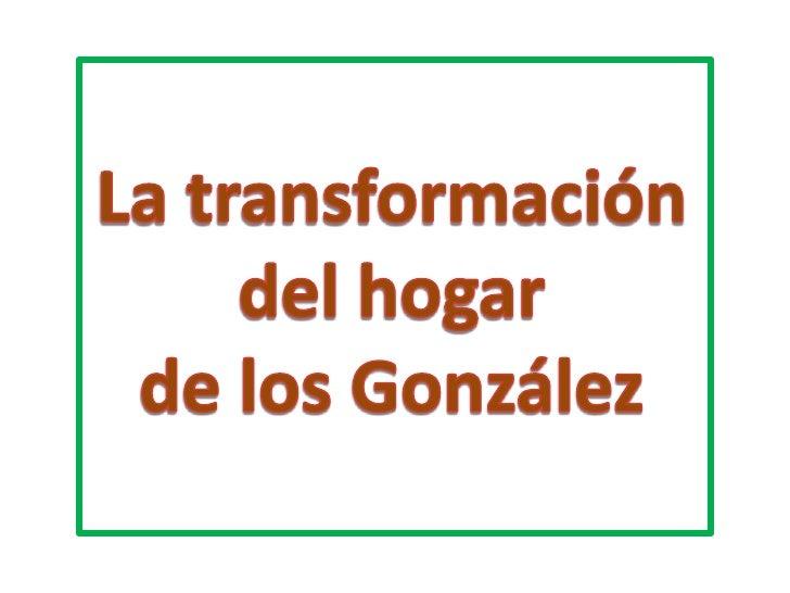 La transformacióndel hogarde los González<br />