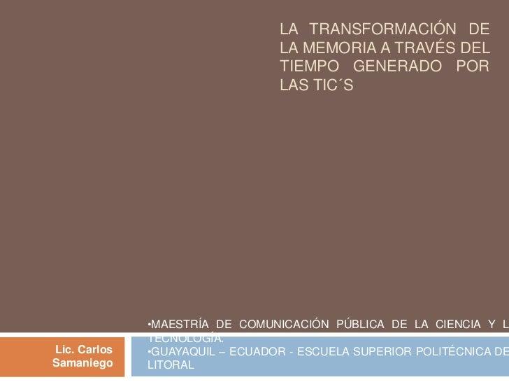 LA TRANSFORMACIÓN DE                                 LA MEMORIA A TRAVÉS DEL                                 TIEMPO GENERA...
