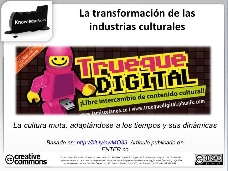 La transformación de las industrias culturales Esta obra está licenciada bajo una Licencia Atribución-No Comercial-Compart...
