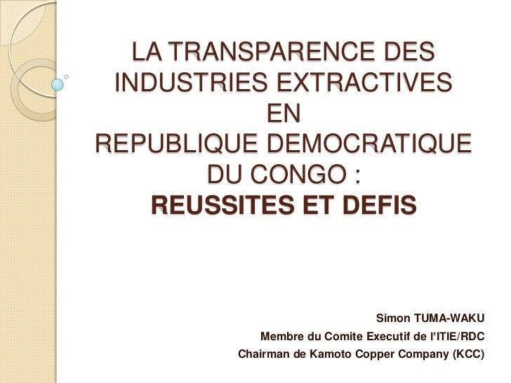 LA TRANSPARENCE DES INDUSTRIES EXTRACTIVES            ENREPUBLIQUE DEMOCRATIQUE        DU CONGO :    REUSSITES ET DEFIS   ...