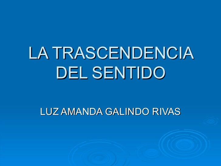 LA TRASCENDENCIA DEL SENTIDO LUZ AMANDA GALINDO RIVAS