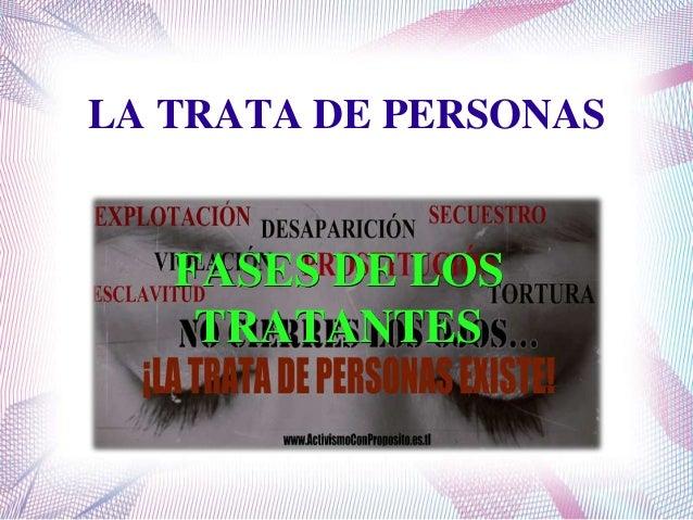 LA TRATA DE PERSONAS   FASES DE LOS    TRATANTES