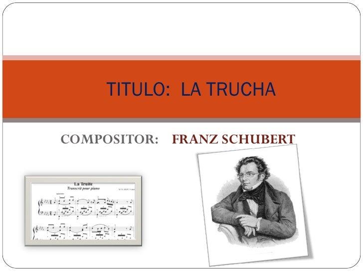 TITULO: LA TRUCHACOMPOSITOR: FRANZ SCHUBERT
