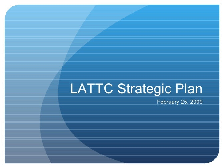 LATTC Strategic Plan February 25, 2009