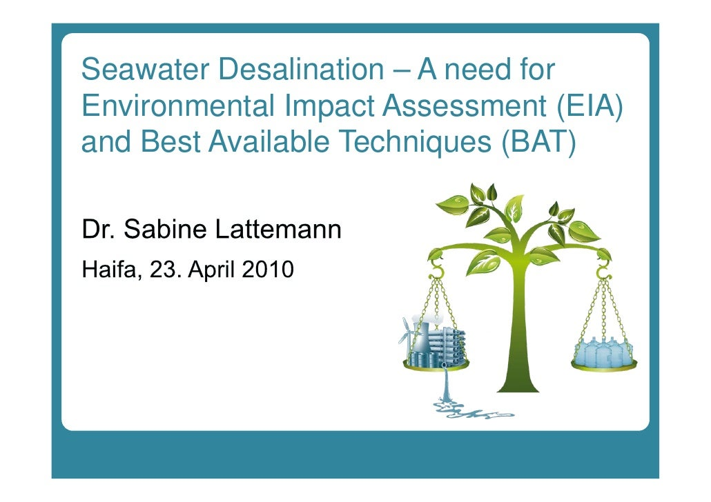 Seawater Desalination – A need for Environmental Impact Assessment (EIA) and Best Available Techniques (BAT)