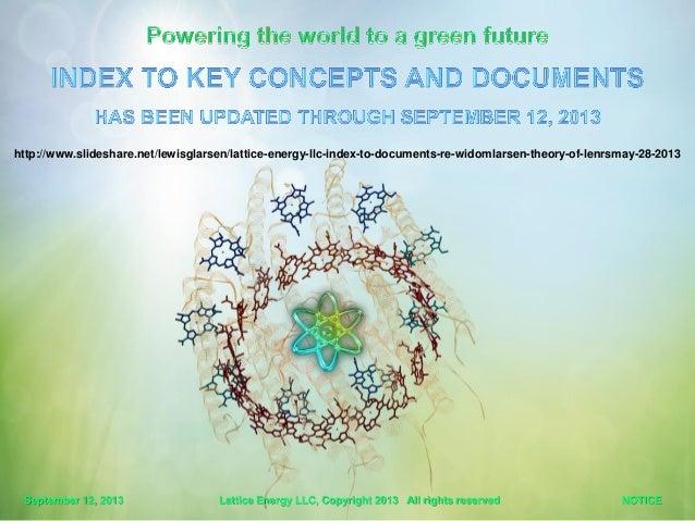 http://www.slideshare.net/lewisglarsen/lattice-energy-llc-index-to-documents-re-widomlarsen-theory-of-lenrsmay-28-2013 Sep...