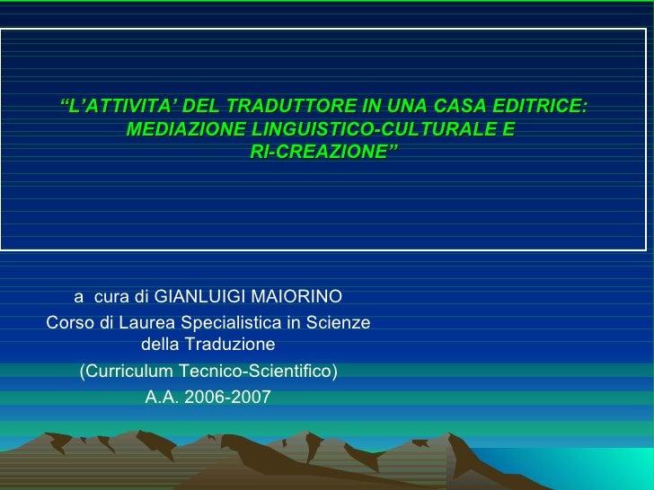 """ L'ATTIVITA' DEL TRADUTTORE IN UNA CASA EDITRICE: MEDIAZIONE LINGUISTICO-CULTURALE E  RI-CREAZIONE"" a  cura di GIANLUIGI ..."
