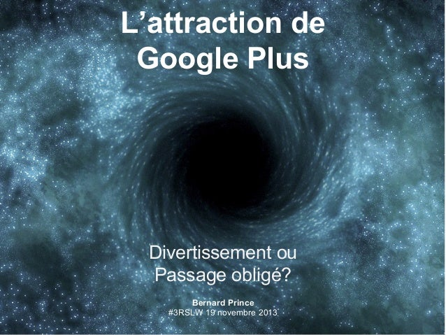 L'attraction de Google Plus  Divertissement ou Passage obligé? Bernard Prince #3RSLW 19 novembre 2013