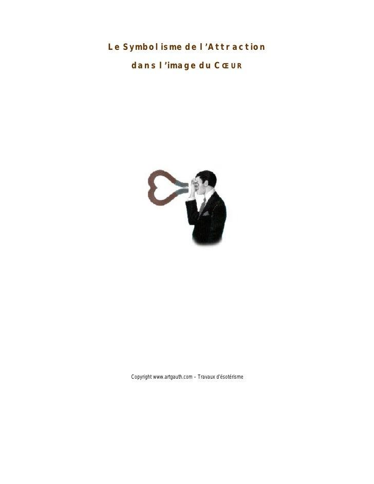 Le Symbolisme de l'Attraction     dans l'image du CŒUR         Copyright www.artgauth.com – Travaux d'ésotérisme