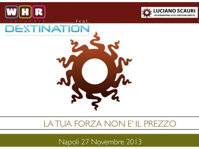 La tua forza non è il prezzo - Luciano Scauri - WHR Destination Napoli 2013